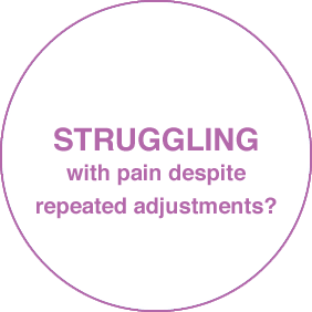 STRUGGLING with pain despite repeated adjustments?