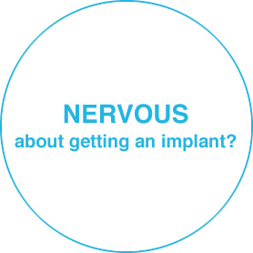 NERVOUS about getting an implant?